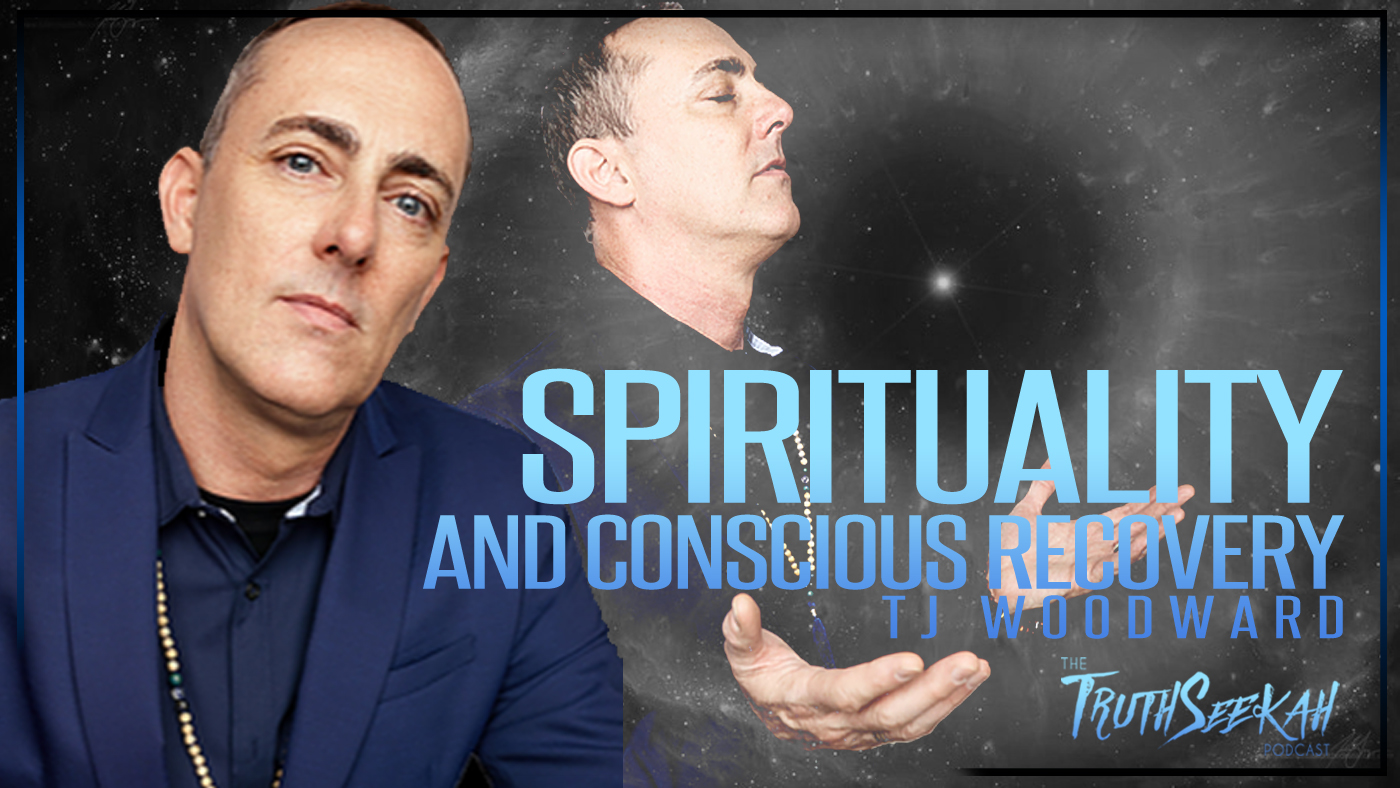 Spirituality and Conscious Recovery | TJ Woodward | TruthSeekah Podcast