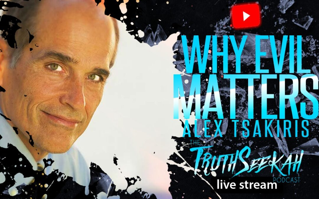 "Alex Tsakiris ""Skeptiko Podcast""  Why Evil Matters   TruthSeekah Podcast"