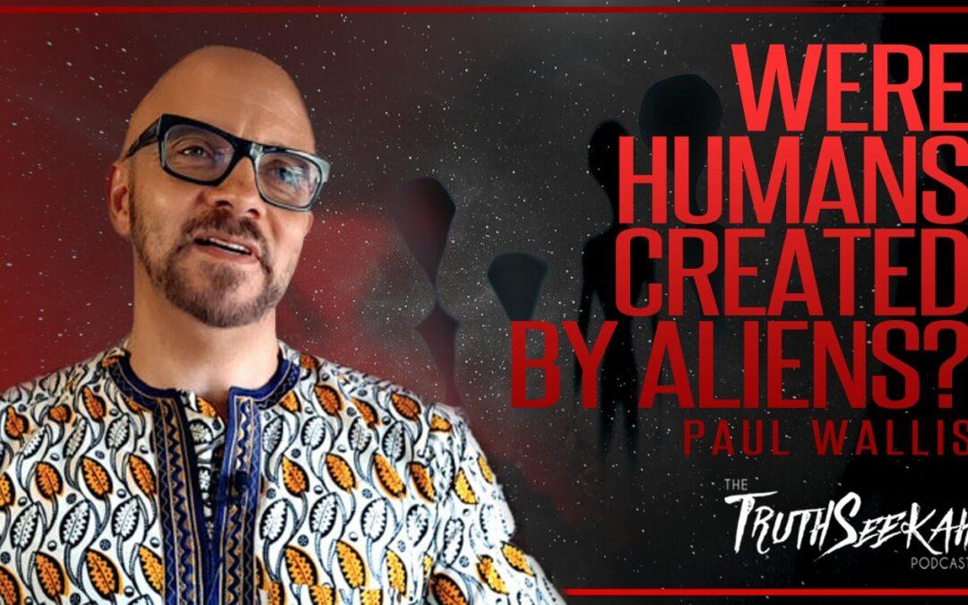 Paul Wallis | Were Humans Created By Aliens According To Genesis? | TruthSeekah Podcast
