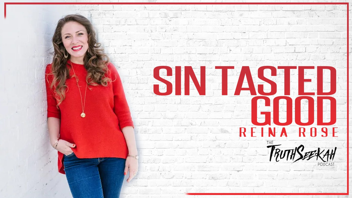 Reina Rose | Sin Tasted Good | Encounters In Worship and Intimacy With God | TruthSeekah Podcast