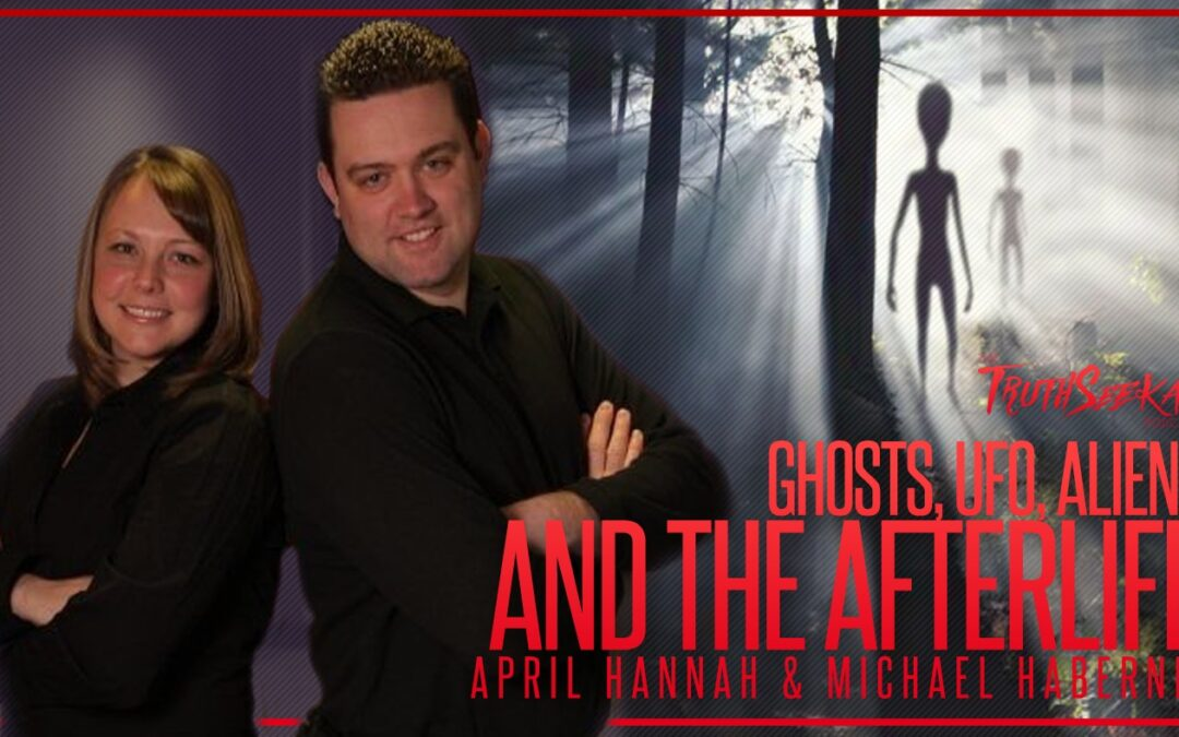 Ghost, UFOs, Aliens and The Afterlife With April Hannah & Michael Habernig | TruthSeekah Podcast