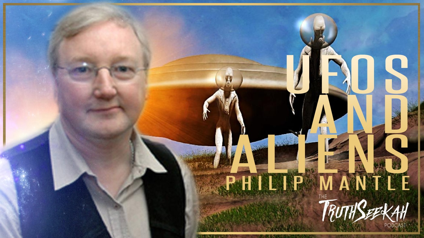 Philip Mantle UFOs and Aliens TruthSeekah Podcast