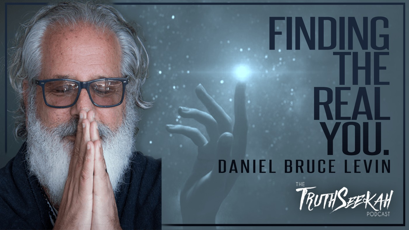 Finding The Real You | Daniel Bruce Levin | TruthSeekah Podcast