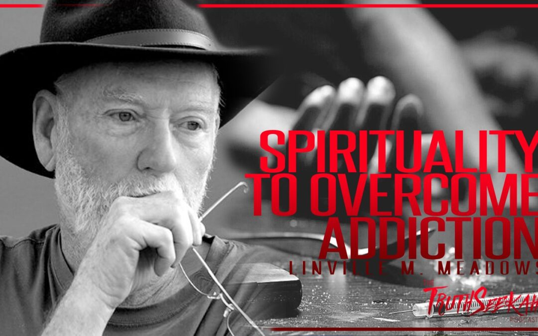 Spirituality To Overcome Addiction | Linville M. Meadows | TruthSeekah Podcast