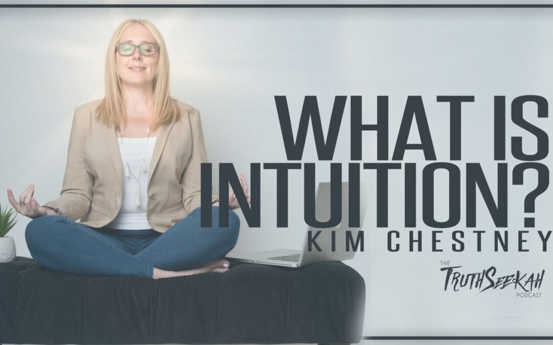 What Is Intuition? How Do I Use It?   Kim Chestney   TruthSeekah Podcast