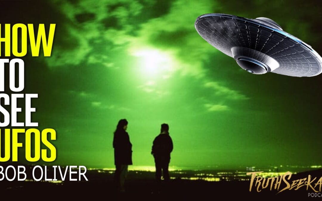 How To See UFO's | Bob Oliver | TruthSeekah Podcast