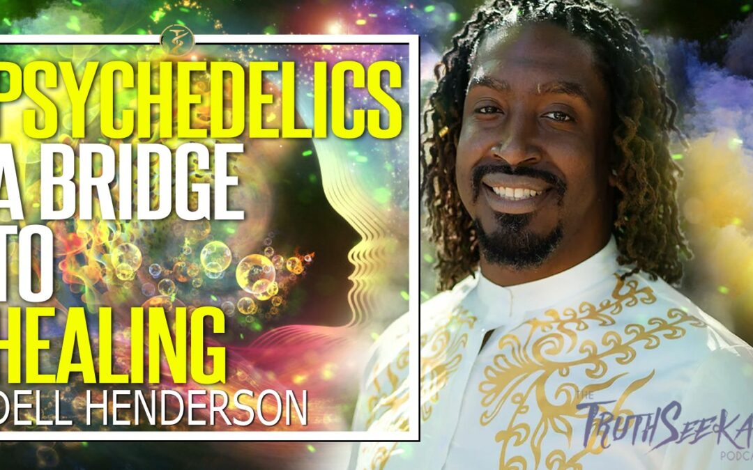 Psychedelics: A Bridge To Healing | Dell Henderson | TruthSeekah Podcast
