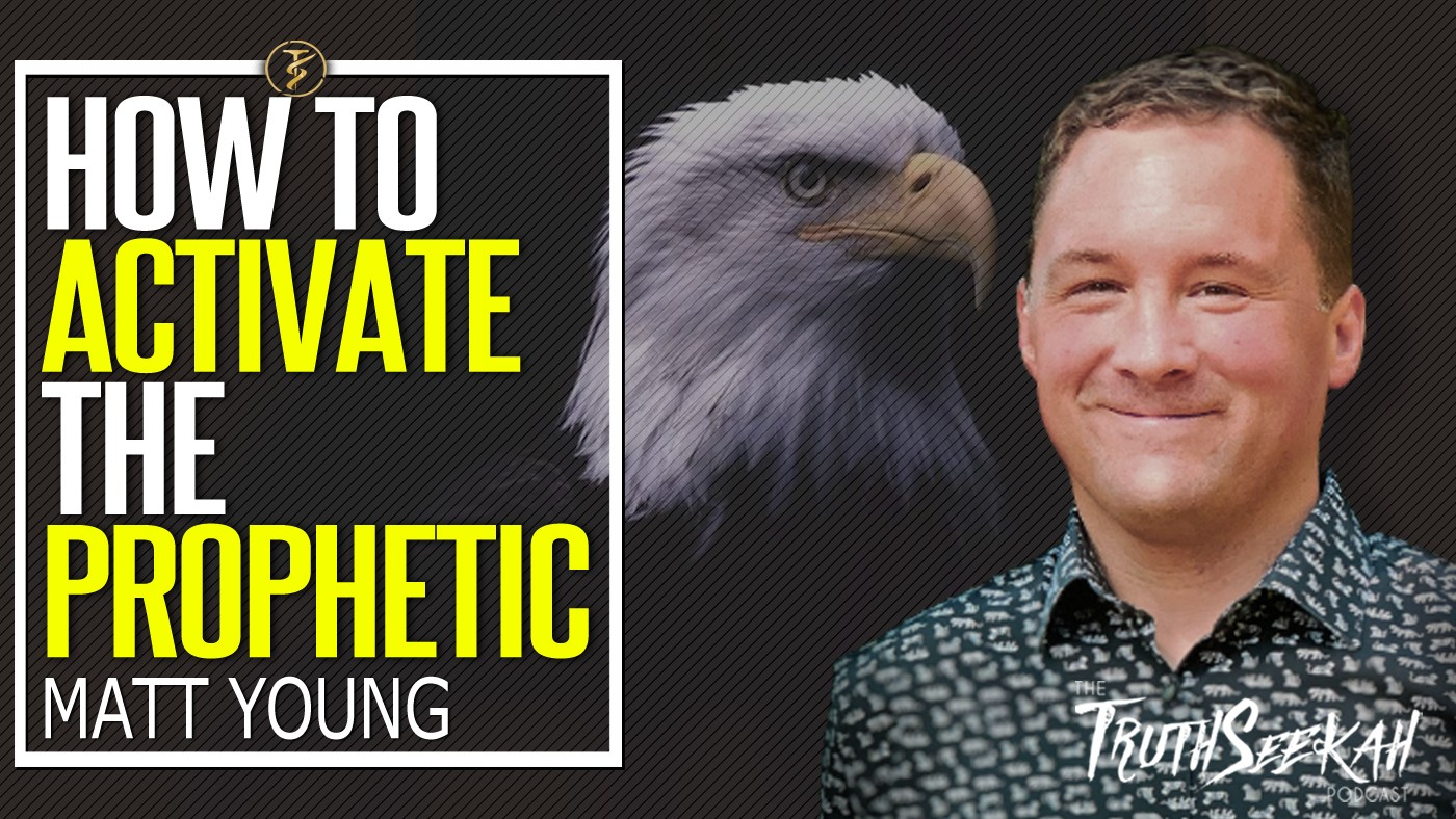 How To Activate The Prophetic In Your Life! | Matt Young | TruthSeekah Podcast