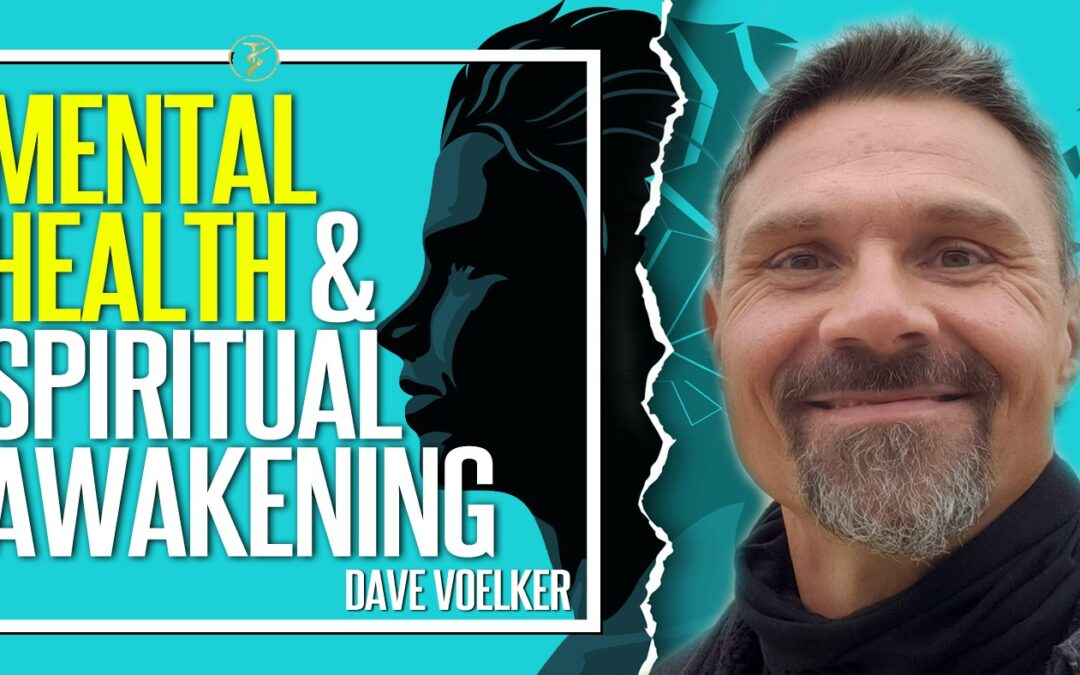 Mental Health and Spiritual Awakening. What You Should Know.   Dave Voelker   TruthSeekah Podcast