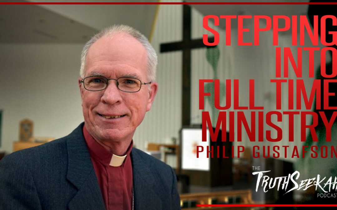 Stepping Into Ministry and Spiritual Leadership | Philip Gustafson | TruthSeekah Podcast