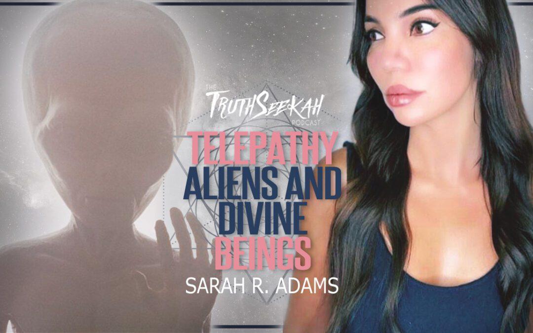 Sarah R. Adams | Telepathy, Aliens and Divine Beings | TruthSeekah Podcast