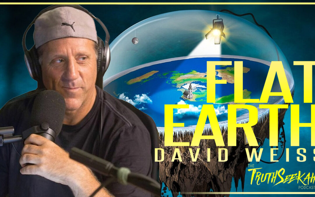 The World Is Flat. Exploring Flat Earth With David Weiss   TruthSeekah Podcast