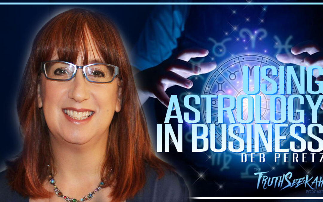 Deb Peretz PHD | How To Use Astrology For Business Coaching | TruthSeekah Podcast
