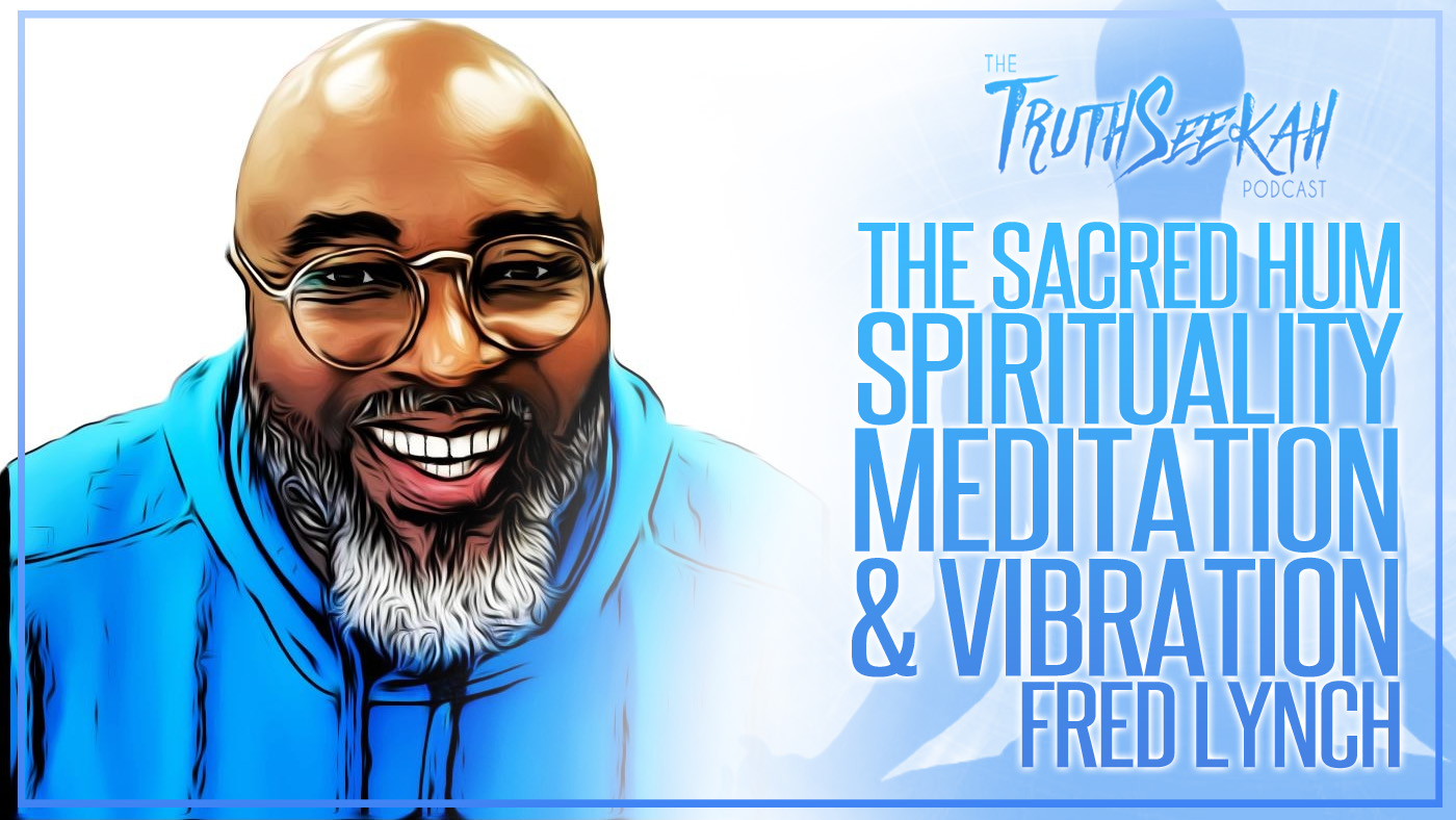 The Sacred Hum | Christian Spirituality, Meditation & Vibration | Fred Lynch | TruthSeekah Podcast