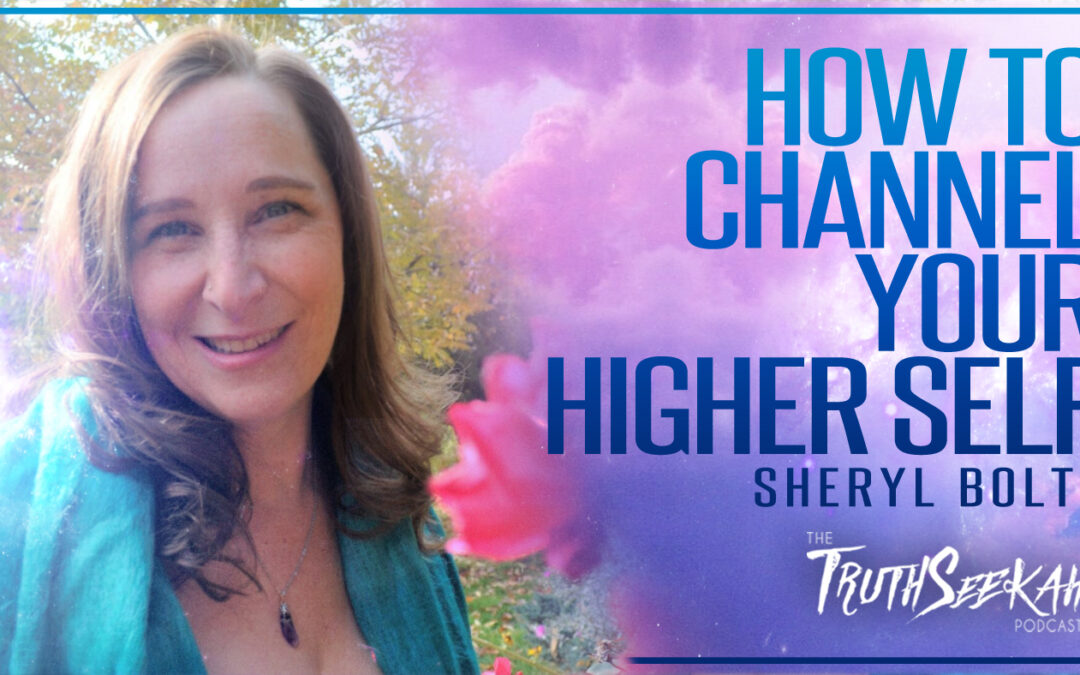 How To Channel Your Higher Perfected Self   Sheryl Boltz   TruthSeekah Podcast