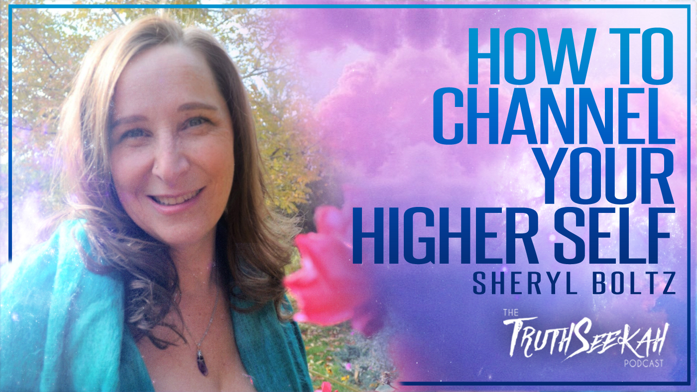 How To Channel Your Higher Perfected Self | Sheryl Boltz | TruthSeekah Podcast