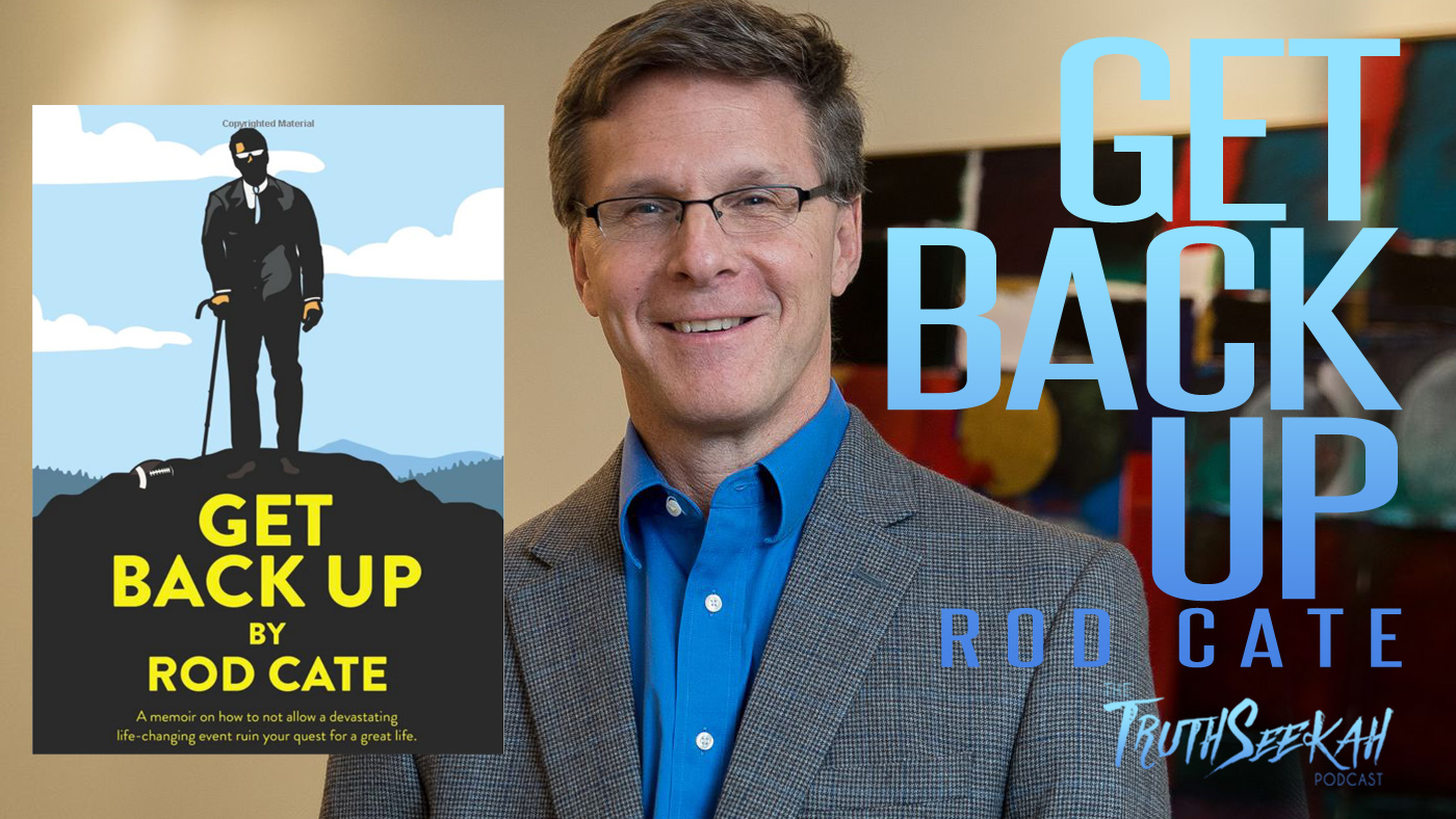 You May Be Down, But Not Out. | Get Back Up | Rod Cate | TruthSeekah Podcast