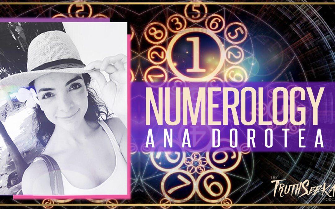Numerology and The Magical Language of Numbers | Ana Dorotea | TruthSeekah Podcast