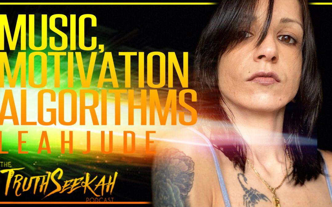Music, Motivation and Algorithms | LeahJude | TruthSeekah Podcast