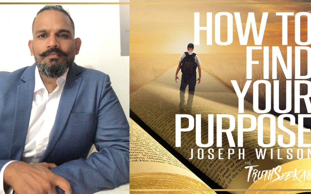 How To Find Your Purpose | Joseph Wilson | TruthSeekah Podcast