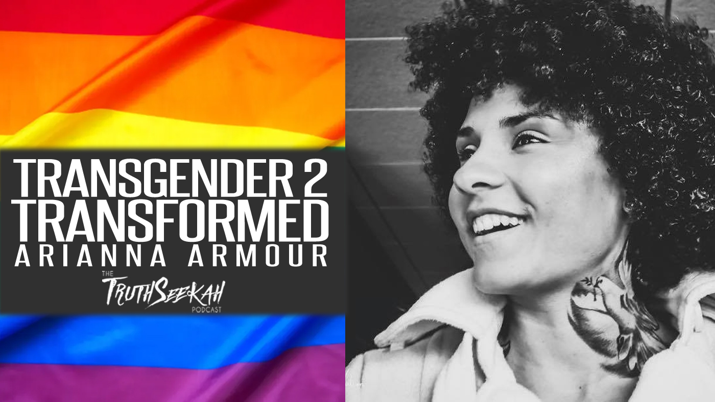 Arianna Armour | From Transgender 2 Transformed | TruthSeekah Podcast