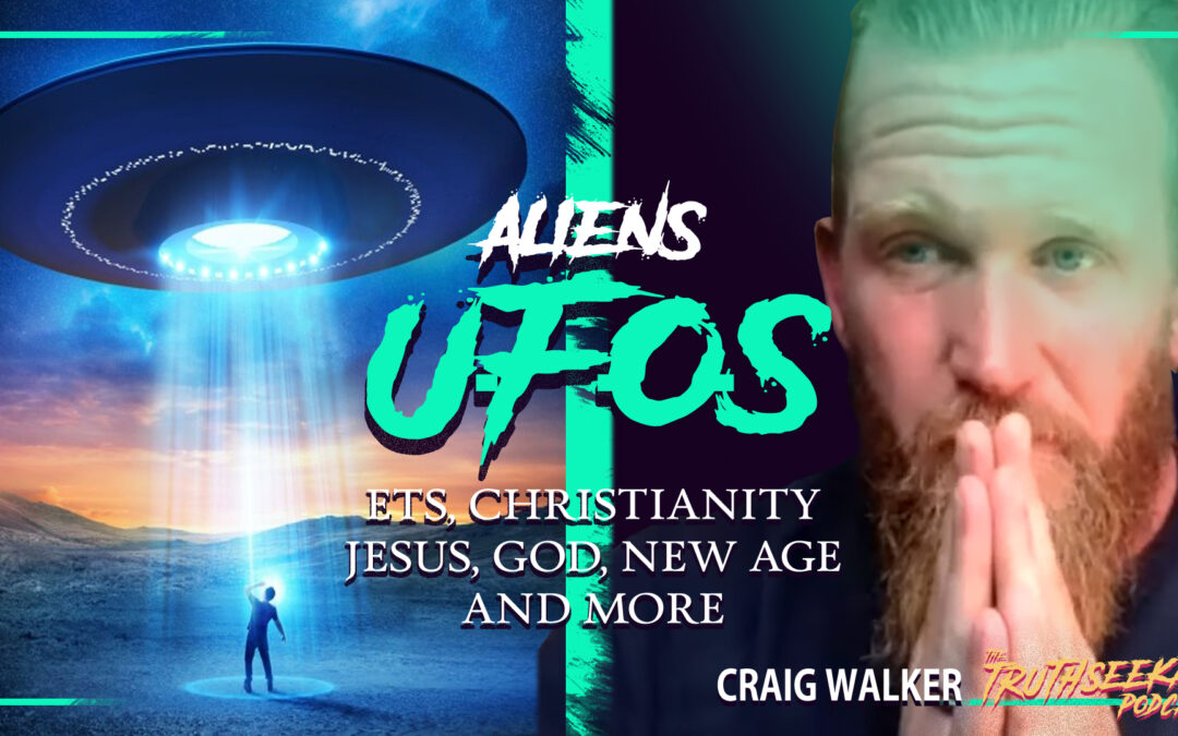 UFOs, ETs, Christianity, Jesus, God, New Age and more – Craig Walker | TruthSeekah Podcast