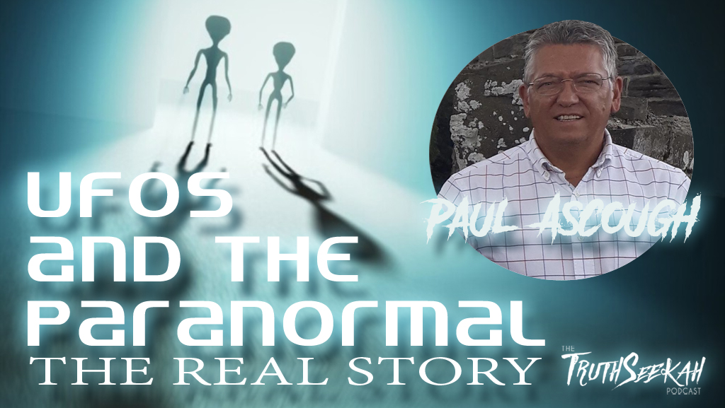 UFOs and The Paranormal | The Real Story | Paul Ascough | TruthSeekah Podcast