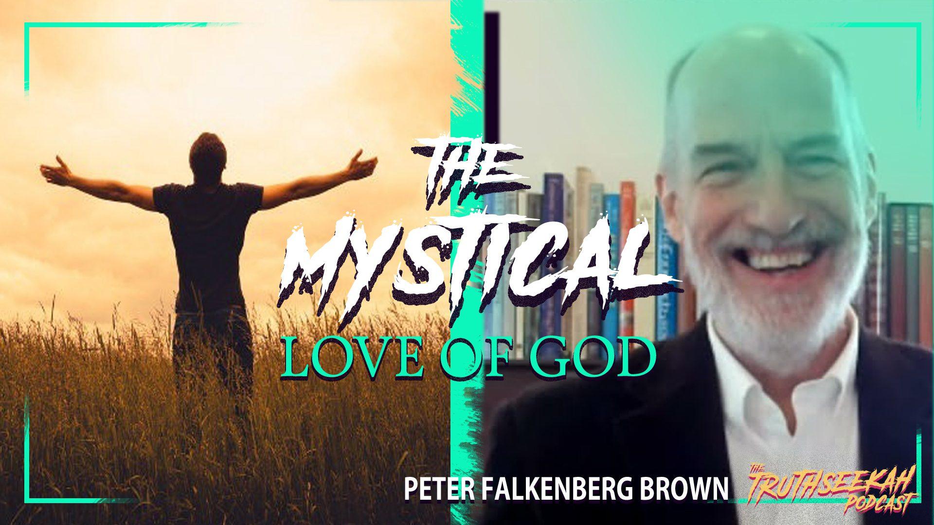 The Mystical Love of God – Peter Falkenberg Brown – TruthSeekah Podcast