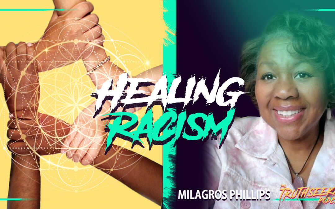 Healing Racism & Finding Wholeness – Reiki Practitioner Milagros Phillips – TruthSeekah Podcast